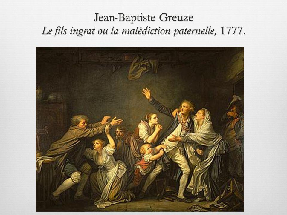 Jean-Baptiste Greuze Le fils ingrat ou la malédiction paternelle, 1777.