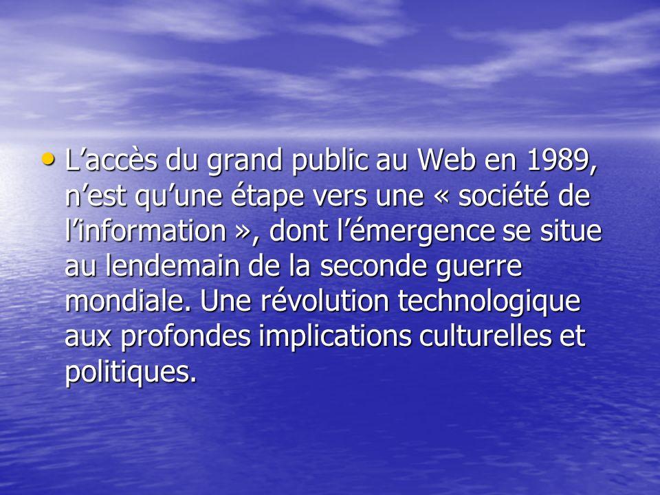 L'accès du grand public au Web en 1989, n'est qu'une étape vers une « société de l'information », dont l'émergence se situe au lendemain de la seconde guerre mondiale.