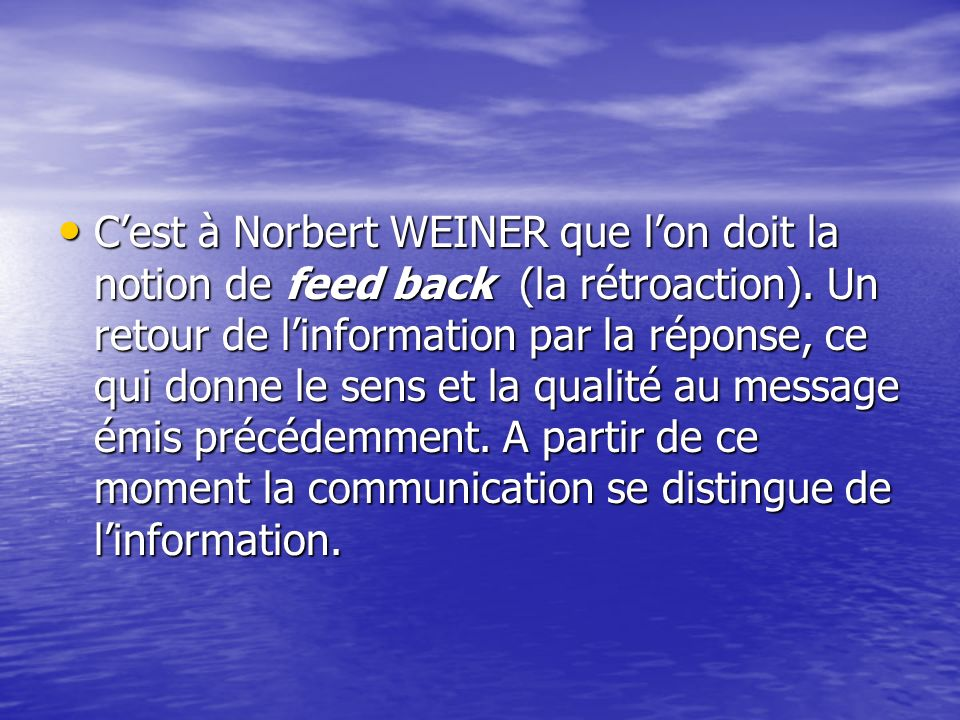 C'est à Norbert WEINER que l'on doit la notion de feed back (la rétroaction).