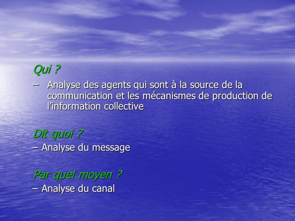 Qui Analyse des agents qui sont à la source de la communication et les mécanismes de production de l'information collective.