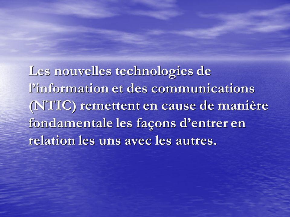 Les nouvelles technologies de l'information et des communications (NTIC) remettent en cause de manière fondamentale les façons d'entrer en relation les uns avec les autres.