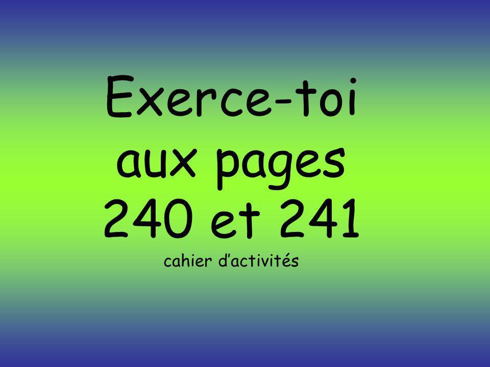 Exerce-toi aux pages 240 et 241 cahier d'activités