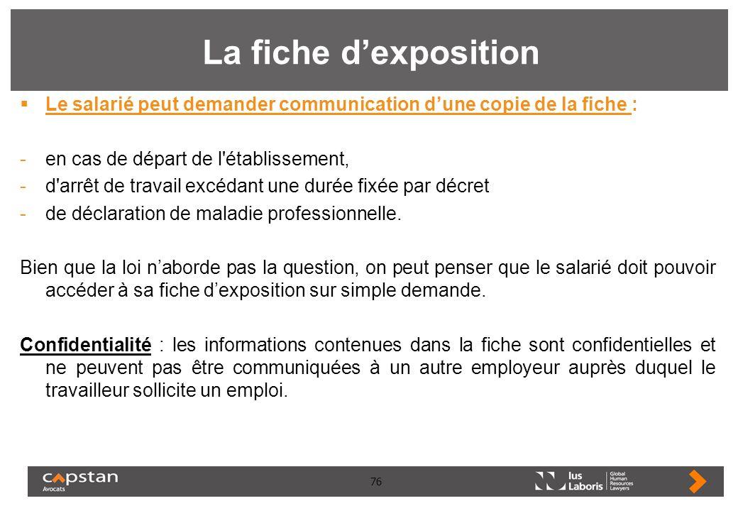 La fiche d'exposition Le salarié peut demander communication d'une copie de la fiche : en cas de départ de l établissement,