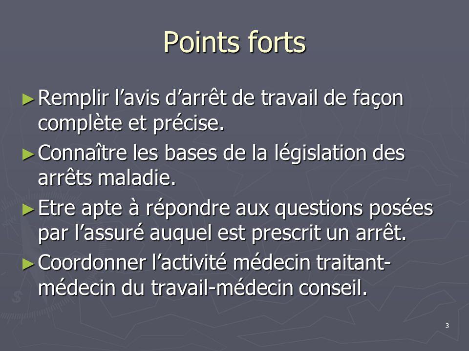 Points fortsRemplir l'avis d'arrêt de travail de façon complète et précise. Connaître les bases de la législation des arrêts maladie.