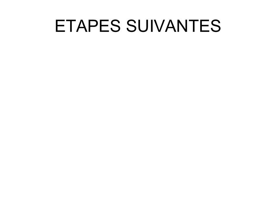 ETAPES SUIVANTES