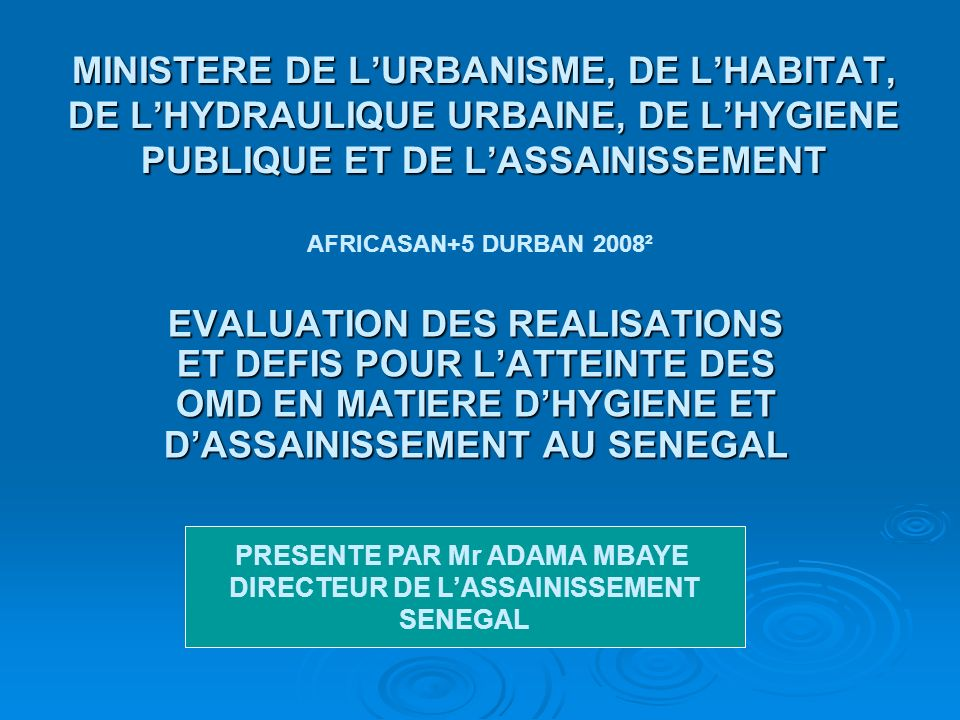 PRESENTE PAR Mr ADAMA MBAYE DIRECTEUR DE L'ASSAINISSEMENT