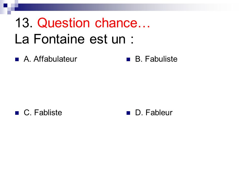 13. Question chance… La Fontaine est un :