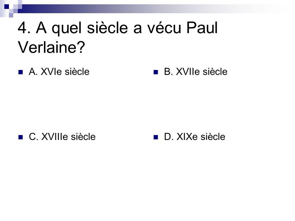 4. A quel siècle a vécu Paul Verlaine