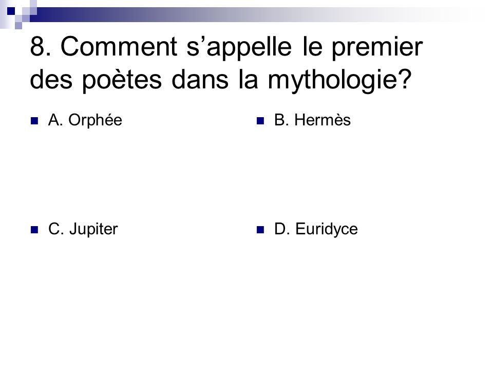 8. Comment s'appelle le premier des poètes dans la mythologie