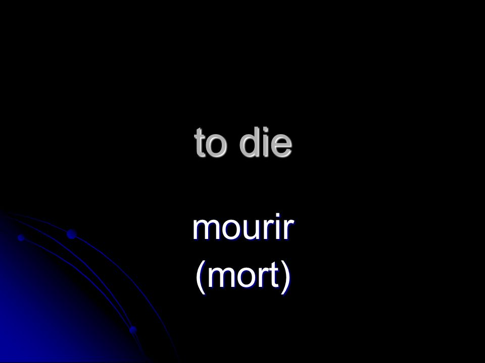 to die mourir (mort)