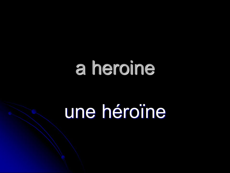 a heroine une héroïne