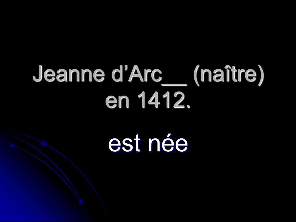 Jeanne d'Arc__ (naître) en 1412.