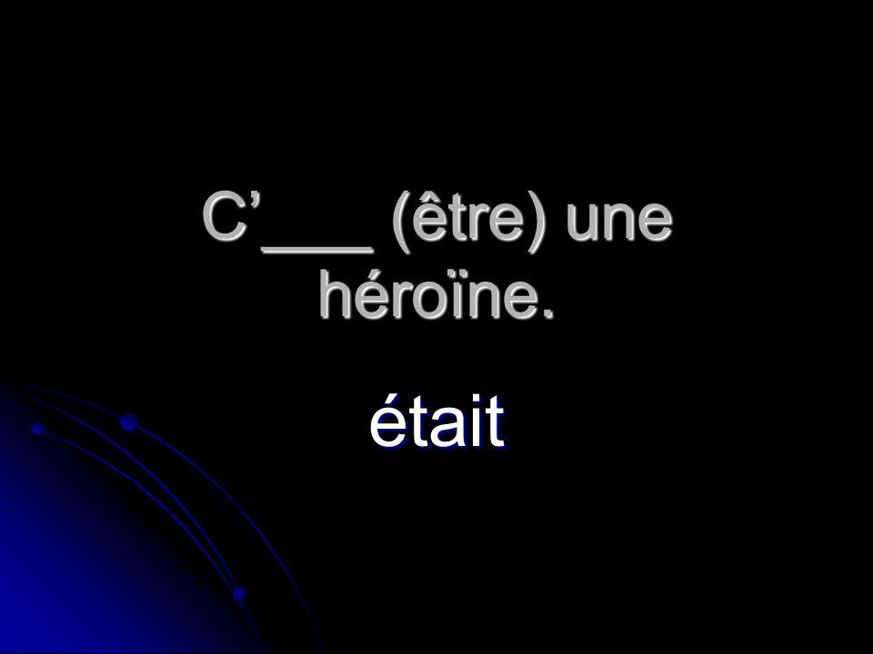 C'___ (être) une héroïne.