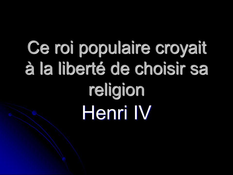 Ce roi populaire croyait à la liberté de choisir sa religion