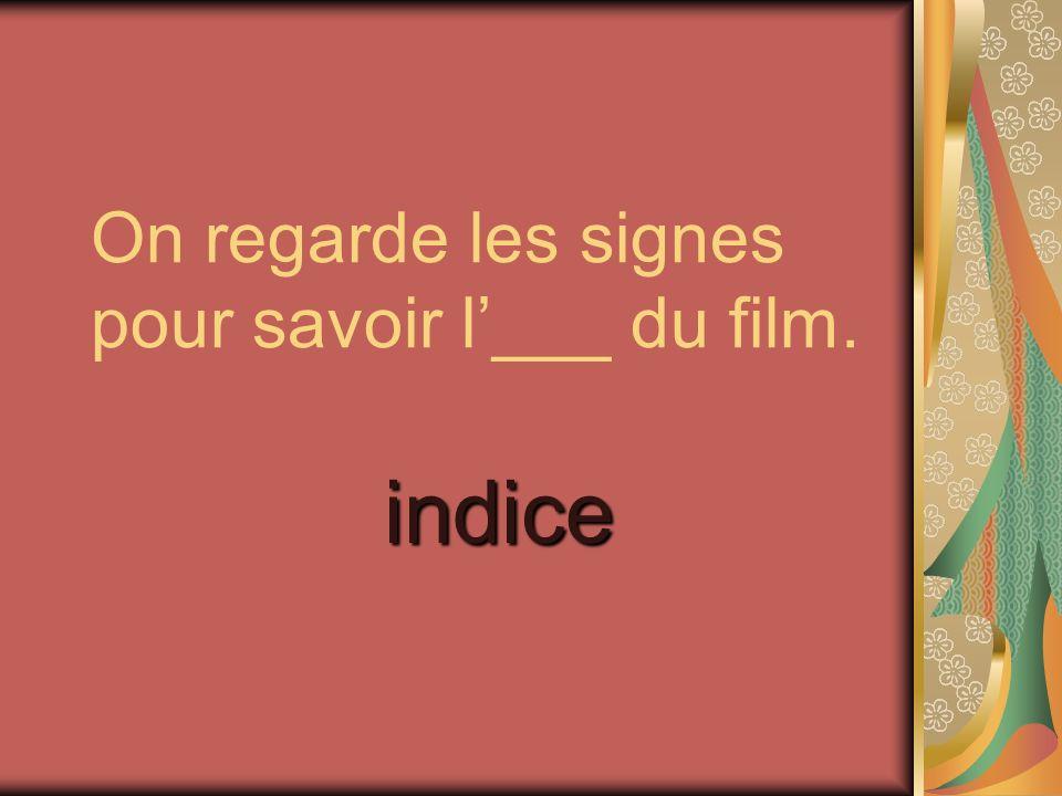 On regarde les signes pour savoir l'___ du film.
