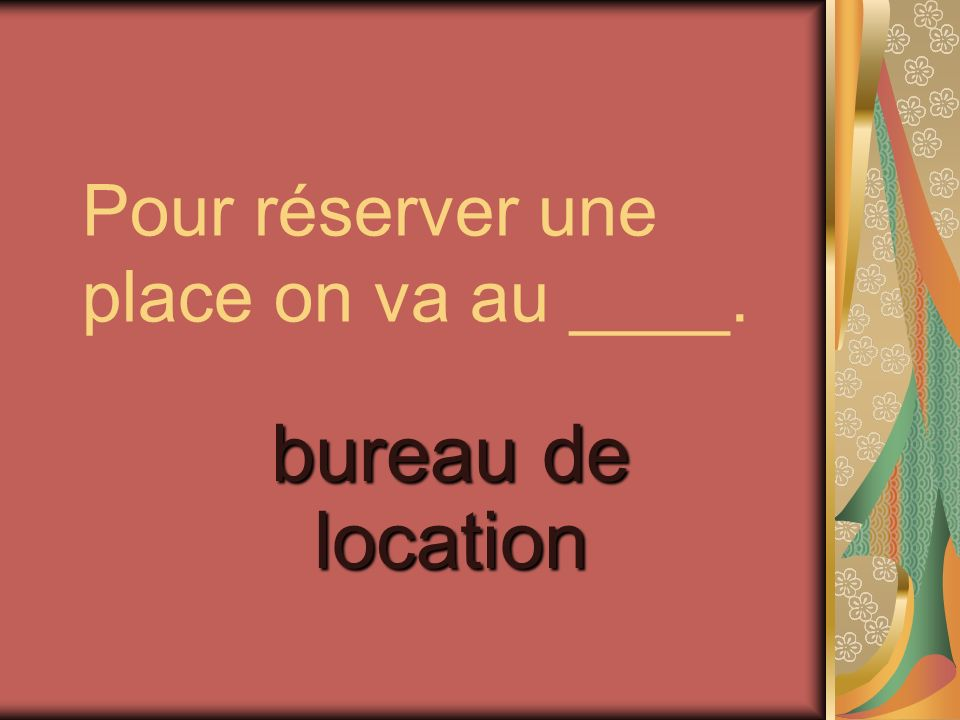 Pour réserver une place on va au ____.