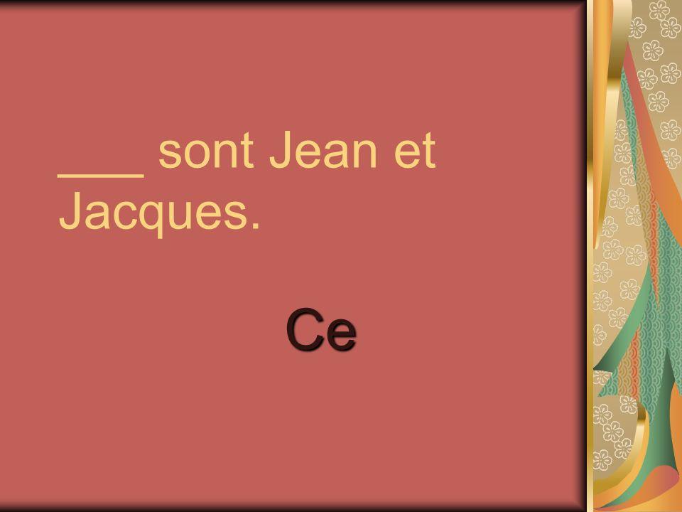 ___ sont Jean et Jacques.
