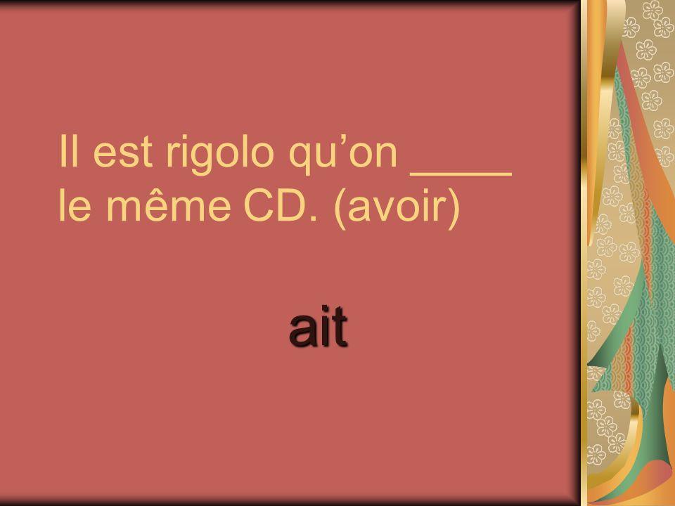 Il est rigolo qu'on ____ le même CD. (avoir)