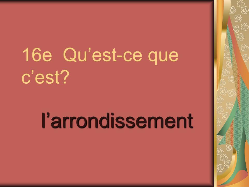 16e Qu'est-ce que c'est l'arrondissement