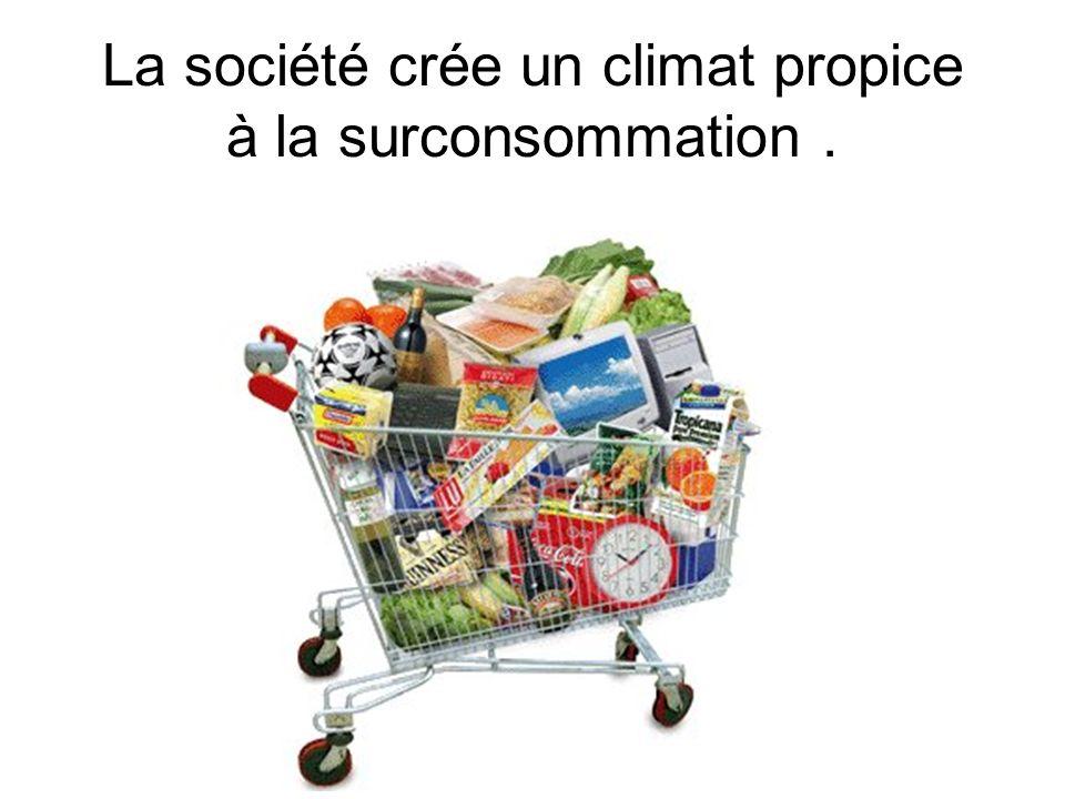 La société crée un climat propice à la surconsommation .