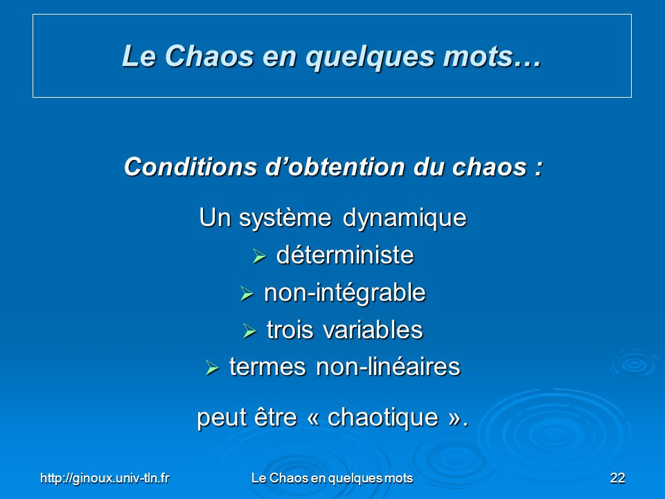 Le Chaos en quelques mots… Conditions d'obtention du chaos :
