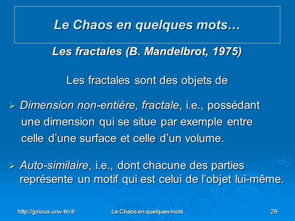 Le Chaos en quelques mots… Les fractales (B. Mandelbrot, 1975)