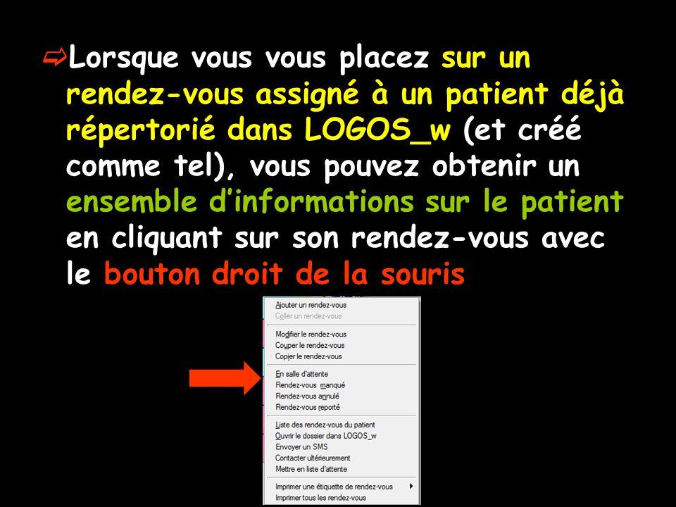 Lorsque vous vous placez sur un rendez-vous assigné à un patient déjà répertorié dans LOGOS_w (et créé comme tel), vous pouvez obtenir un ensemble d'informations sur le patient en cliquant sur son rendez-vous avec le bouton droit de la souris