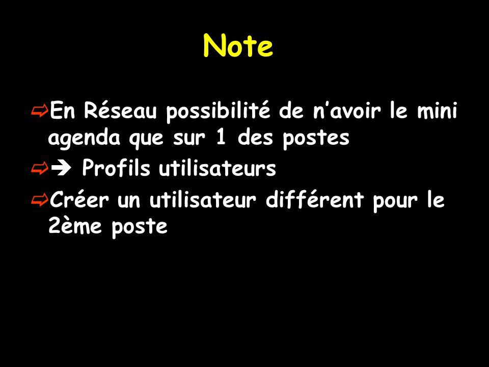 Note En Réseau possibilité de n'avoir le mini agenda que sur 1 des postes.  Profils utilisateurs.