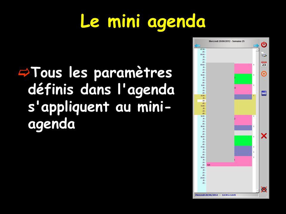 Le mini agenda Tous les paramètres définis dans l agenda s appliquent au mini-agenda