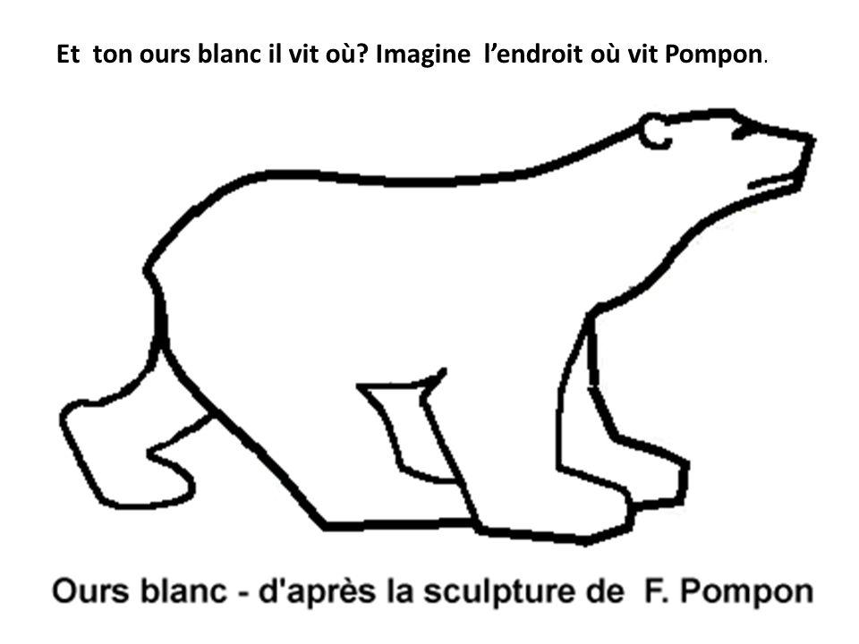 Et ton ours blanc il vit où Imagine l'endroit où vit Pompon.