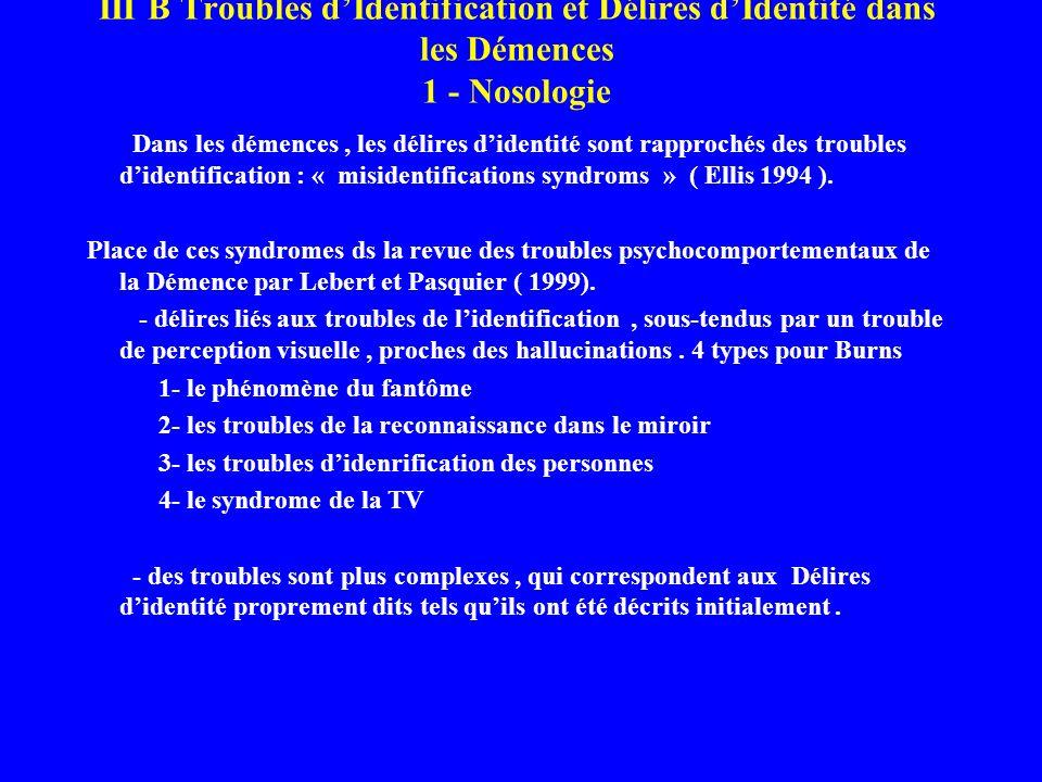 III B Troubles d'Identification et Délires d'Identité dans les Démences 1 - Nosologie