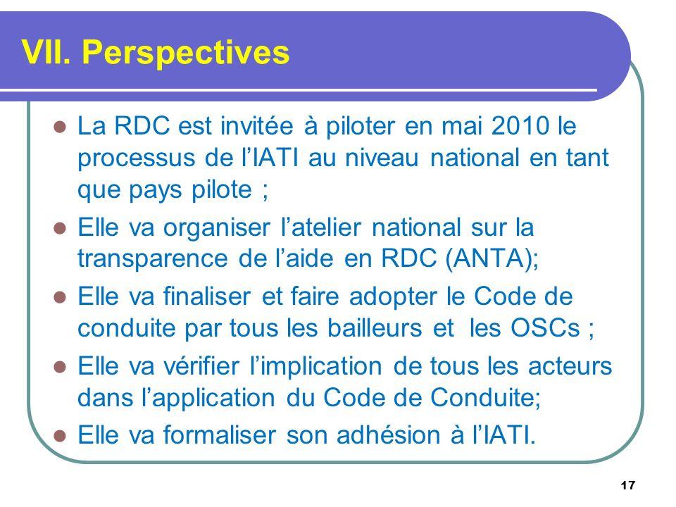 VII. Perspectives La RDC est invitée à piloter en mai 2010 le processus de l'IATI au niveau national en tant que pays pilote ;