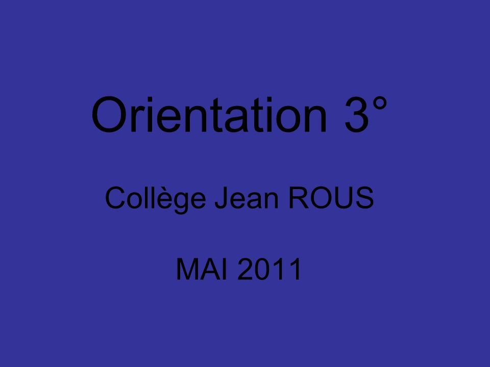 Orientation 3° Collège Jean ROUS MAI 2011
