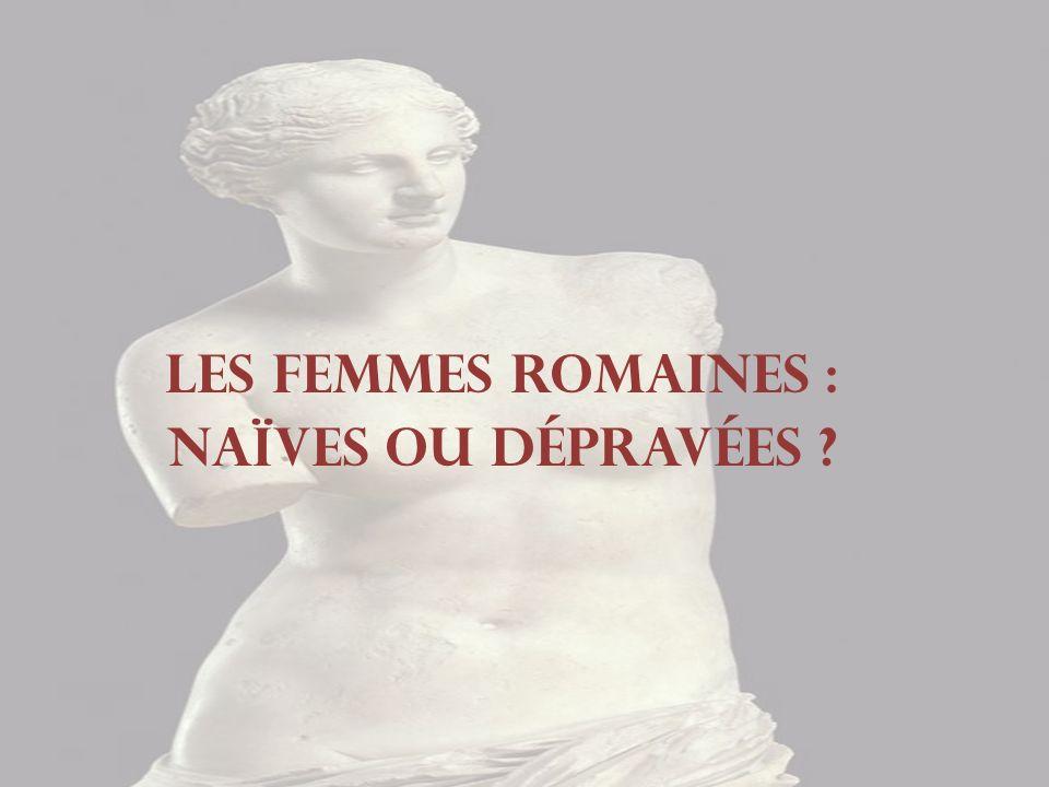 Les femmes Romaines : Naïves ou dépravées