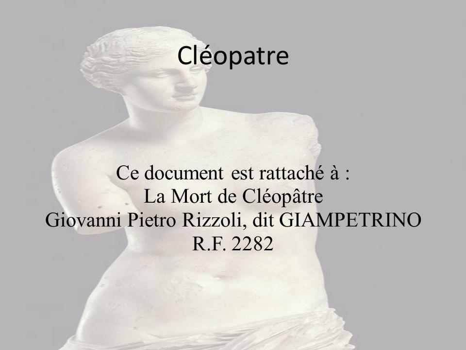 Cléopatre Ce document est rattaché à : La Mort de Cléopâtre Giovanni Pietro Rizzoli, dit GIAMPETRINO R.F.