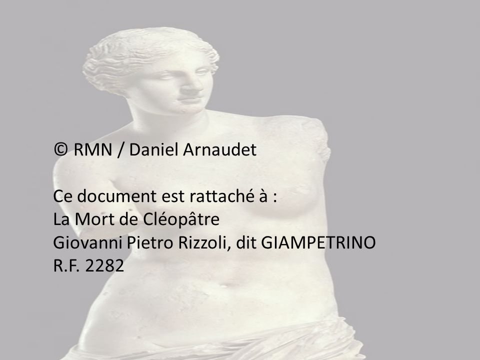 © RMN / Daniel Arnaudet Ce document est rattaché à : La Mort de Cléopâtre. Giovanni Pietro Rizzoli, dit GIAMPETRINO.