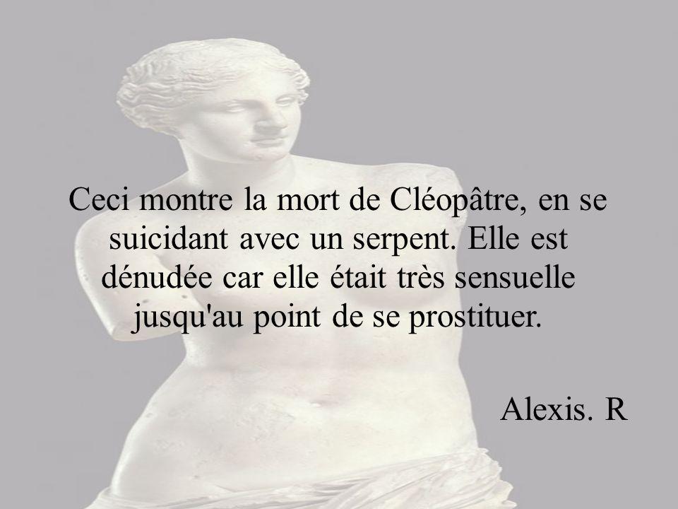 Ceci montre la mort de Cléopâtre, en se suicidant avec un serpent