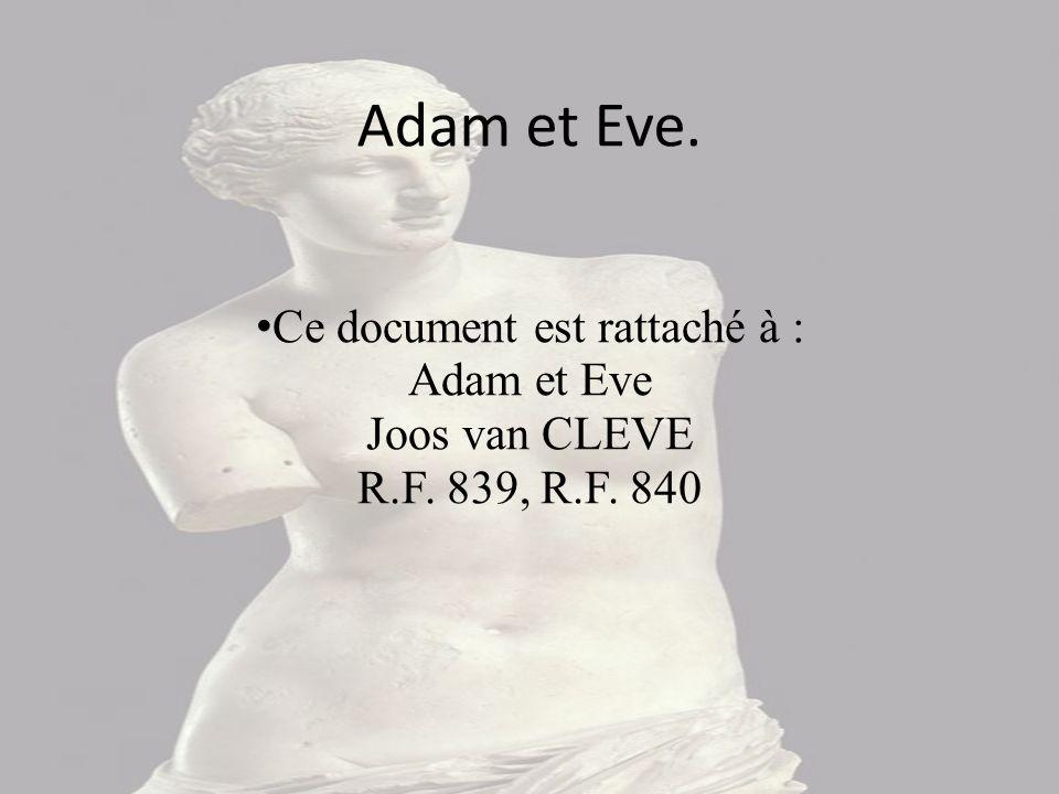 Adam et Eve. Ce document est rattaché à : Adam et Eve Joos van CLEVE R.F. 839, R.F. 840