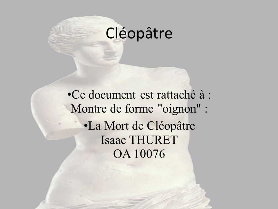 Cléopâtre Ce document est rattaché à : Montre de forme oignon :