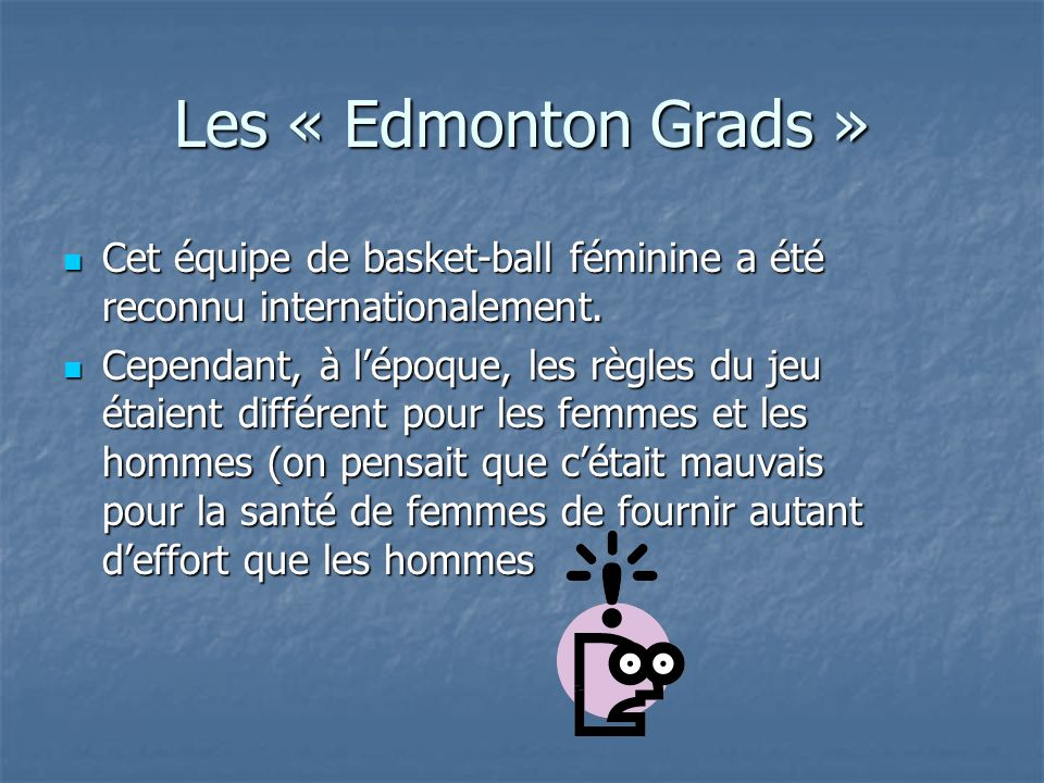 Les « Edmonton Grads » Cet équipe de basket-ball féminine a été reconnu internationalement.