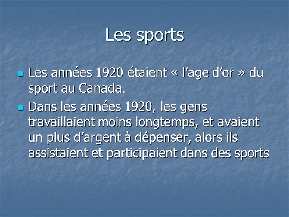 Les sports Les années 1920 étaient « l'age d'or » du sport au Canada.
