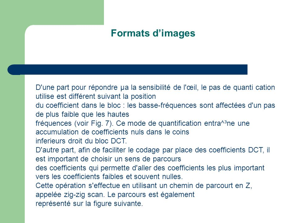 Formats d'images D une part pour répondre µa la sensibilité de l œil, le pas de quanti cation utilise est différent suivant la position.