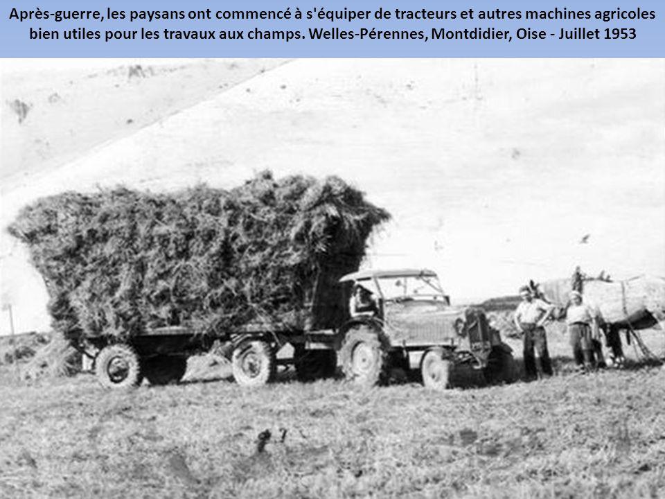 Après-guerre, les paysans ont commencé à s équiper de tracteurs et autres machines agricoles bien utiles pour les travaux aux champs.