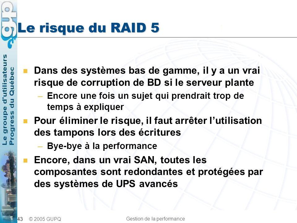 Le risque du RAID 5 Dans des systèmes bas de gamme, il y a un vrai risque de corruption de BD si le serveur plante.