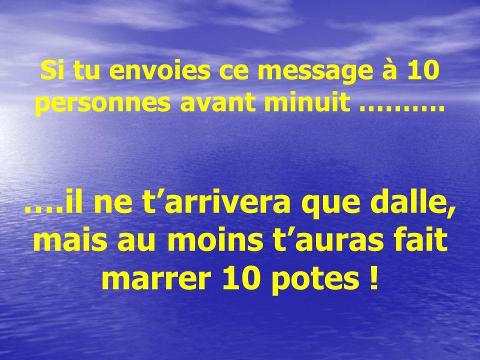 Si tu envoies ce message à 10 personnes avant minuit ……….