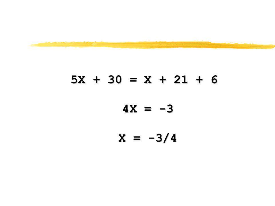 5X + 30 = X + 21 + 6 4X = -3 X = -3/4