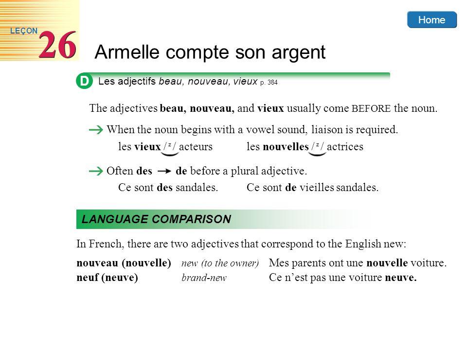D Les adjectifs beau, nouveau, vieux p. 384. The adjectives beau, nouveau, and vieux usually come BEFORE the noun.