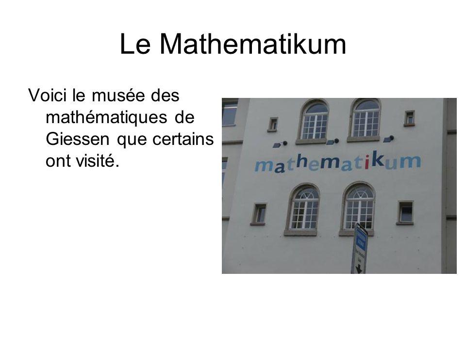 Le Mathematikum Voici le musée des mathématiques de Giessen que certains ont visité.
