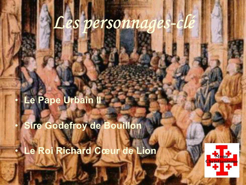 Les personnages-clé Le Pape Urbain II Sire Godefroy de Bouillon