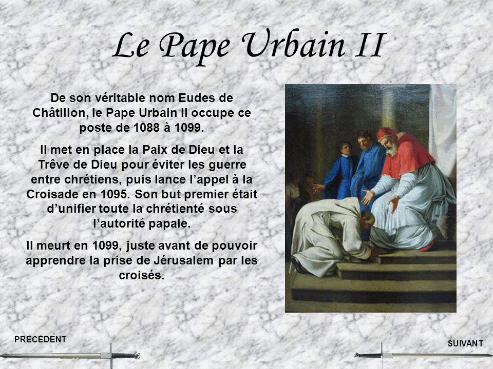Le Pape Urbain II De son véritable nom Eudes de Châtillon, le Pape Urbain II occupe ce poste de 1088 à 1099.